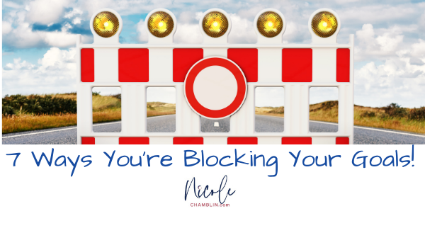 7 Ways You're Blocking Your Goals
