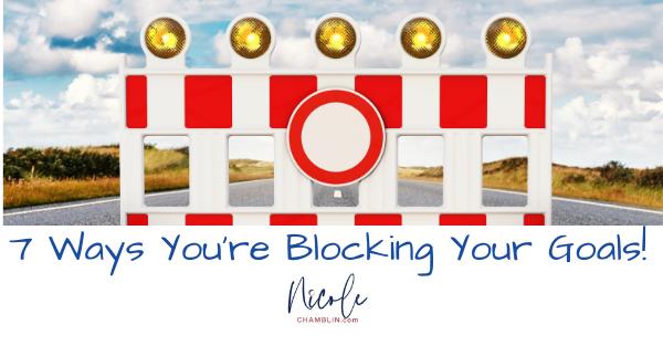 7 Ways You're Blocking Your Goals