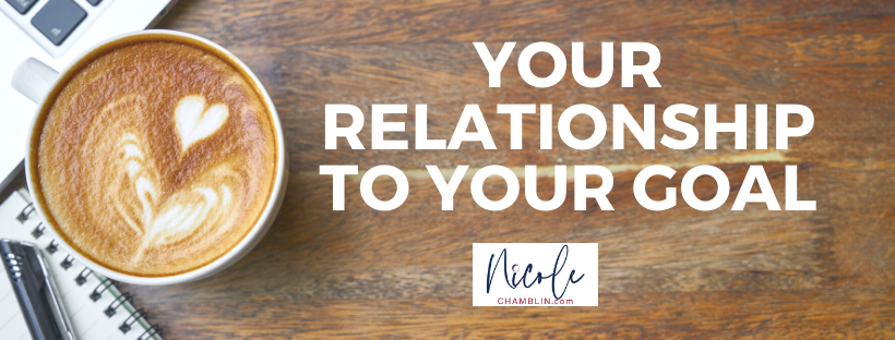 Your Relationship to Your Goals
